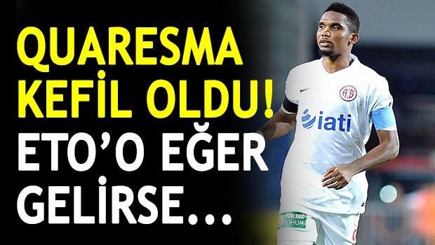 Quaresma Kefil Oldu, Eto'o Beşiktaş'a